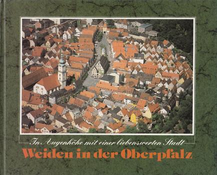 Weiden in der Oberpfalz: In Augenhöhe mit einer liebenswerten Stadt [Gebundene Ausgabe]