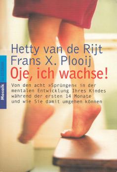 """Oje, ich wachse!: Von den acht """"Sprüngen"""" in der mentalen Entwicklung Ihres Kindes während der ersten 14 Monate und wie Sie damit umgehen können - Hetty van de Rijt [Taschenbuch, 19. Auflage 2004]"""