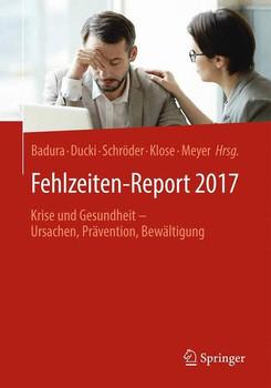 Fehlzeiten-Report 2017. Krise und Gesundheit - Ursachen, Prävention, Bewältigung [Taschenbuch]