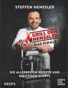 Grill den Henssler: Das Finale - Die allerbesten Rezepte und Backstage-Storys - Steffen Henssler [Gebundene Ausgabe]