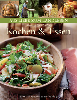 Kochen und Essen: Was die Natur und das bäuerliche Leben zu bieten haben - Barbara Rias-Bucher