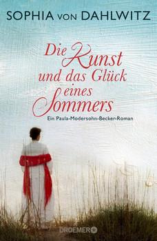Die Kunst und das Glück eines Sommers. Ein Paula-Modersohn-Becker-Roman - Sophia von Dahlwitz  [Gebundene Ausgabe]