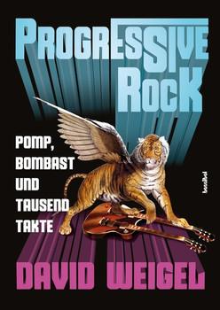 Progressive Rock. Pomp, Bombast und tausend Takte - David Weigel  [Taschenbuch]