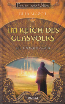 Fantastische Welten: Die Woran-Saga, Band 3 - Im Reich des Glasvolks - Nina Blazon [Gebundene Ausgabe, Weltbild]