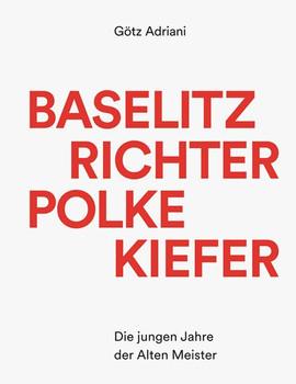 Baselitz, Richter, Polke, Kiefer. Die jungen Jahre der Alten Meister - Götz Adriani  [Gebundene Ausgabe]