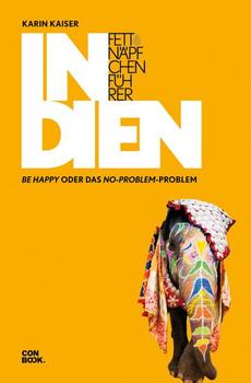 Fettnäpfchenführer Indien. Be happy oder das No-problem-Problem - Karin Kaiser  [Gebundene Ausgabe]