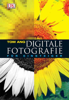 Digitale Fotografie für Einsteiger - Tom Ang