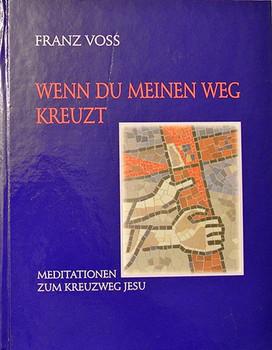 Wenn du meinen Weg kreuzt. Meditationen zum Kreuzweg Jesu nach Bildern von Werner Persy - Franz Voss  [Gebundene Ausgabe]