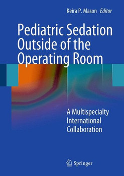 Pediatric Sedation Outside of the Operating Room. A Multispecialty International Collaboration [Gebundene Ausgabe]