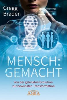MENSCH:GEMACHT. Von der gelenkten Evolution zur bewussten Transformation - Gregg Braden  [Gebundene Ausgabe]