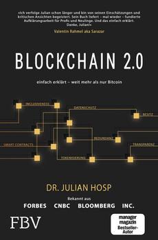 Blockchain 2.0 – einfach erklärt – mehr als nur Bitcoin. Gefahren und Möglichkeiten aller 100 innovativsten Anwendungen durch Dezentralisierung, Smart Contracts, Tokenisierung und Co. einfach erklärt - Julian Hosp  [Taschenbuch]