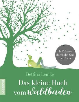 Das kleine Buch vom Waldbaden. Soul-Life-Balance durch die Kraft der Natur - Bettina Lemke  [Taschenbuch]