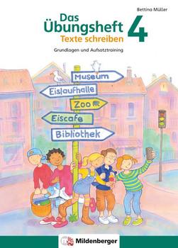 Das Übungsheft Texte schreiben 4. Grundlagen- und Aufsatztraining [Taschenbuch]