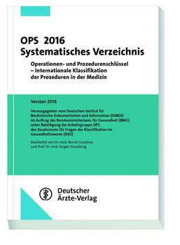 OPS 2016 Systematisches Verzeichnis: Operationen und Prozedurenschlüssel - internationale Klassifikation der Prozeduren in der Medizin - Bernd Graubner & Jürgen Stausberg [Taschenbuch]