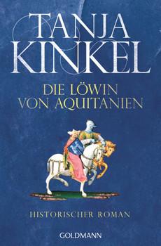 Die Löwin von Aquitanien: Historischer Roman - Kinkel, Tanja