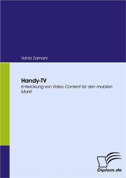 Handy-TV. Entwicklung von Video-Content für den mobilen Markt - Zamani, Vahid