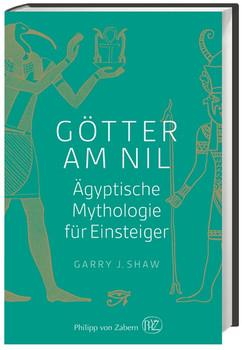Götter am Nil: Ägyptische Mythologie für Einsteiger - Shaw, Garry J.