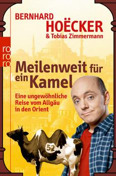 Meilenweit für kein Kamel: Eine ungewöhnliche Reise vom Allgäu in den Orient (sachbuch) - Bernhard Hoëcker