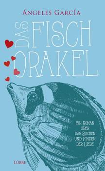 Das Fischorakel: Ein Roman über das Suchen und Finden der Liebe - García, Ángeles