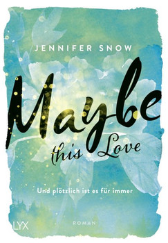 Maybe this Love - Und plötzlich ist es für immer - Jennifer Snow  [Taschenbuch]