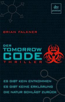 Der Tomorrow Code: Thriller: Es gibt kein entkommen, es gibt keine Erklärung, die Natur schlägt zurück - Brian Falkner