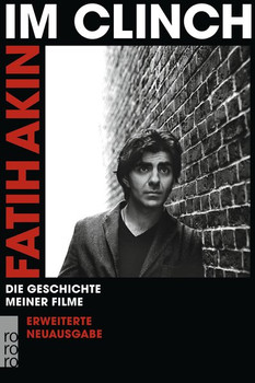 Im Clinch. Die Geschichte meiner Filme - Fatih Akin  [Taschenbuch]