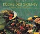 Küche des Orients. Ethno- Food. Arabien, Israel, Türkei.