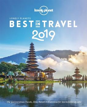 Lonely Planet Best in Travel 2019. Die spannendsten Trends, Reiseziele & Erlebnisse für das kommende Jahr - Lonely Planet  [Taschenbuch]