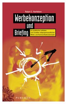 Werbekonzeption und Briefing: Ein Praktischer Leitfaden zum Erstellen zielgruppenspezifischer Werbe- und Kommunikationskonzepte - Ralph Erik Hartleben