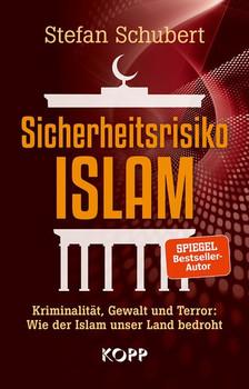 Sicherheitsrisiko Islam. Kriminalität, Gewalt und Terror: Wie der Islam unser Land bedroht - Stefan Schubert  [Gebundene Ausgabe]