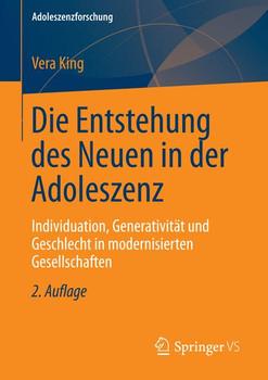 Die Entstehung des Neuen in der Adoleszenz: Individuation, Generativität und Geschlecht in Modernisierten Gesellschaften (Adoleszenzforschung) (German Edition) - King, Vera