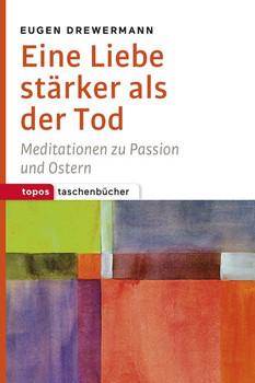 Eine Liebe stärker als der Tod. Meditationen zu Passion und Ostern - Eugen Drewermann  [Taschenbuch]