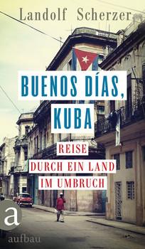 Buenos días, Kuba. Reise durch ein Land im Umbruch - Landolf Scherzer  [Gebundene Ausgabe]