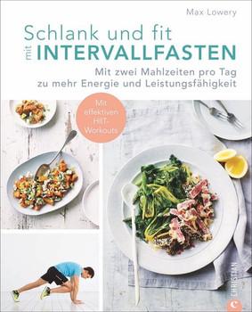 Schlank und fit mit Intervallfasten. Mit zwei Mahlzeiten pro Tag zu mehr Energie und Leistungsfähigkeit - Max Lowery  [Taschenbuch]