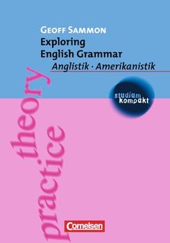 studium kompakt. Anglistik/Amerikanistik: Exploring English Grammar: Anglistik - Amerikanistik - Geoff Sammon