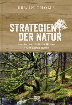 Strategien der Natur. Wie die Weisheit der Bäume unser Leben stärkt - Erwin Thoma  [Gebundene Ausgabe]