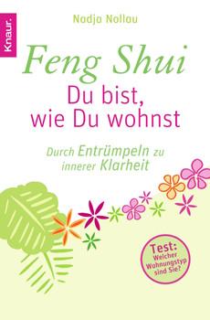 Feng Shui - Du bist, wie Du wohnst: Durch Entrümpeln zu innerer Klarheit - Nadja Nollau