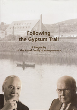 Following the Gypsum Trail: A Biography of the Knauf Family of Entrepreneurs - Werner Rödiger & Herbert Schumacher [Hardcover]