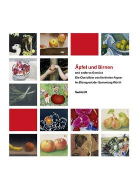 Äpfel und Birnen und anderes Gemüse. Die Obstbilder von Korbinian Aigner im Dialog mit der Sammlung Würth - Florian Huber  [Gebundene Ausgabe]