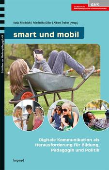 smart und mobil: Digitale Kommunikation als Herausforderung für Bildung, Pädagogik und Politik