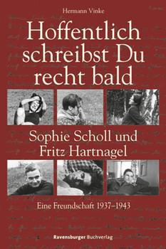 Hoffentlich schreibst Du recht bald: Sophie Scholl und Fritz Hartnagel. Eine Freundschaft 1937-1943 - Vinke, Hermann