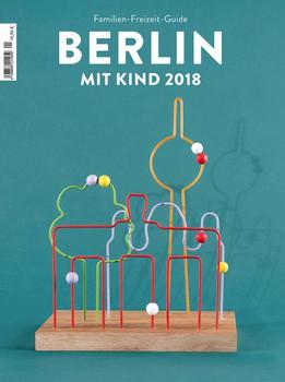 BERLIN MIT KIND 2018. Der Familien-Freizeit-Guide. Mit 1000 Ideen für jedes Alter und Wetter. 7. komplett aktualisierte Neuauflage [Taschenbuch]