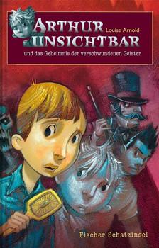 Arthur Unsichtbar und das Geheimnis der verschwundenen Geister - Louise Arnold