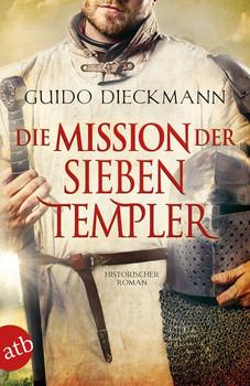 Die Mission der sieben Templer. Historischer Roman - Guido Dieckmann  [Taschenbuch]