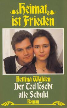 Heimat ist Frieden: Der Tod löscht alle Schuld - Bettina Walden [Taschenbuch]