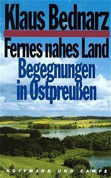 Fernes nahes Land. Begegnungen in Ostpreußen - Klaus Bednarz