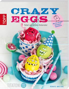 Crazy Eggs: Total verrückte Ostereier - Bretzke, Renate