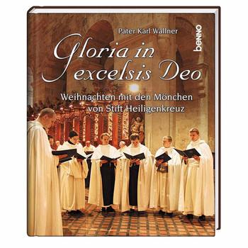 Gloria in excelsis Deo: Weihnachten mit den Mönchen von Heiligenkreuz - Karl Wallner