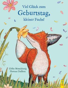 Viel Glück zum Geburtstag, kleiner Fuchs! - Ulrike Motschiunig  [Gebundene Ausgabe]