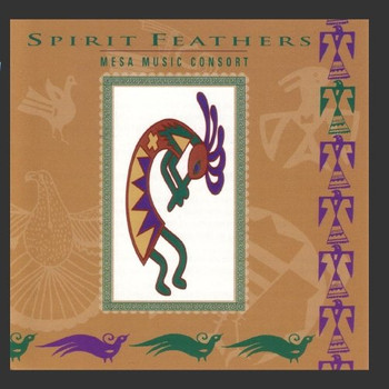 Mesa Music Consort - Spirit Feathers